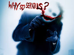 Why so Serious? Source: You-Know-Where!